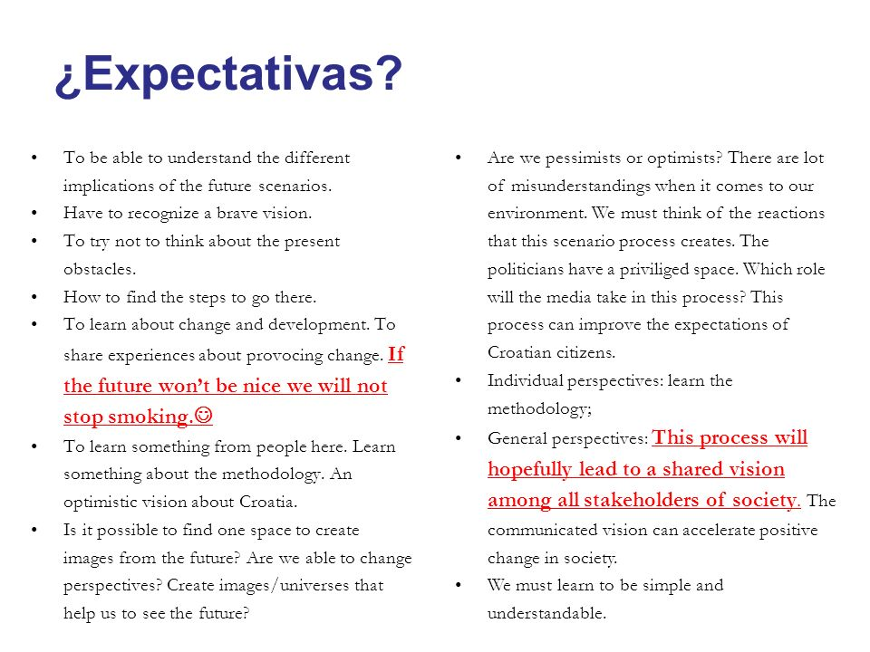 ¿Expectativas? To be able to understand the different implications of the future scenarios. Have to recognize a brave vision. To try not to think abou