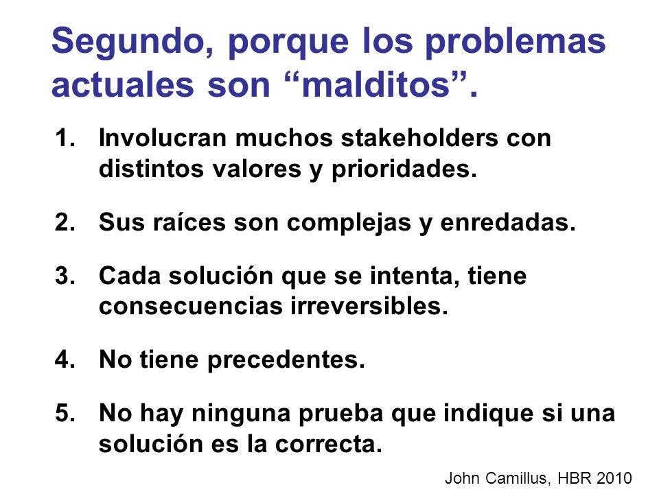 Segundo, porque los problemas actuales son malditos. 1.Involucran muchos stakeholders con distintos valores y prioridades. 2.Sus raíces son complejas
