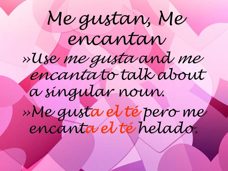 Me gustan, Me encantan »Use me gusta and me encanta to talk about a singular noun.