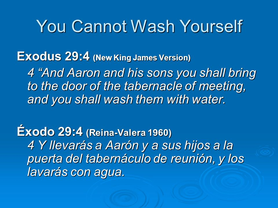 You Cannot Wash Yourself This initial washing was symbolic of the initial washing of regeneration done by Jesus Christ through the Holy Spirit.