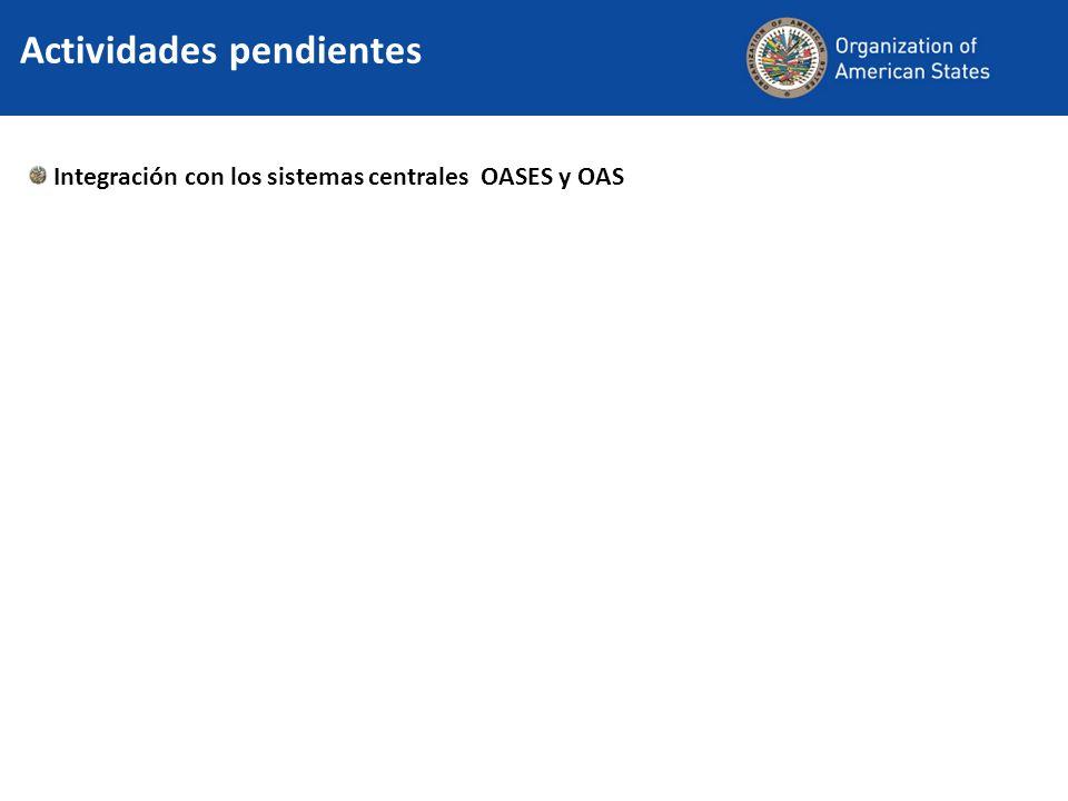 Actividades pendientes Integración con los sistemas centrales OASES y OAS