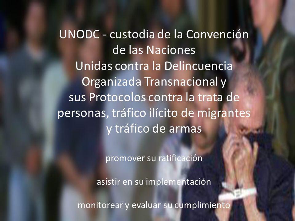 UNODC - custodia de la Convención de las Naciones Unidas contra la Delincuencia Organizada Transnacional y sus Protocolos contra la trata de personas,