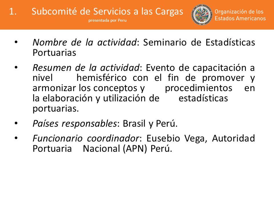 Nombre de la actividad: Seminario de Estadísticas Portuarias Resumen de la actividad: Evento de capacitación a nivel hemisférico con el fin de promove