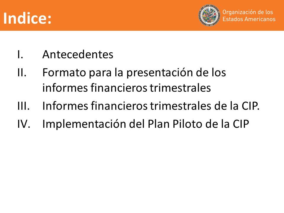 Indice: I.Antecedentes II.Formato para la presentación de los informes financieros trimestrales III.Informes financieros trimestrales de la CIP. IV.Im