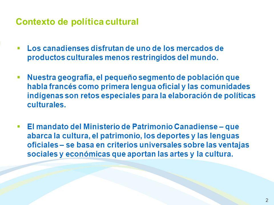 2 Contexto de política cultural Los canadienses disfrutan de uno de los mercados de productos culturales menos restringidos del mundo. Nuestra geograf