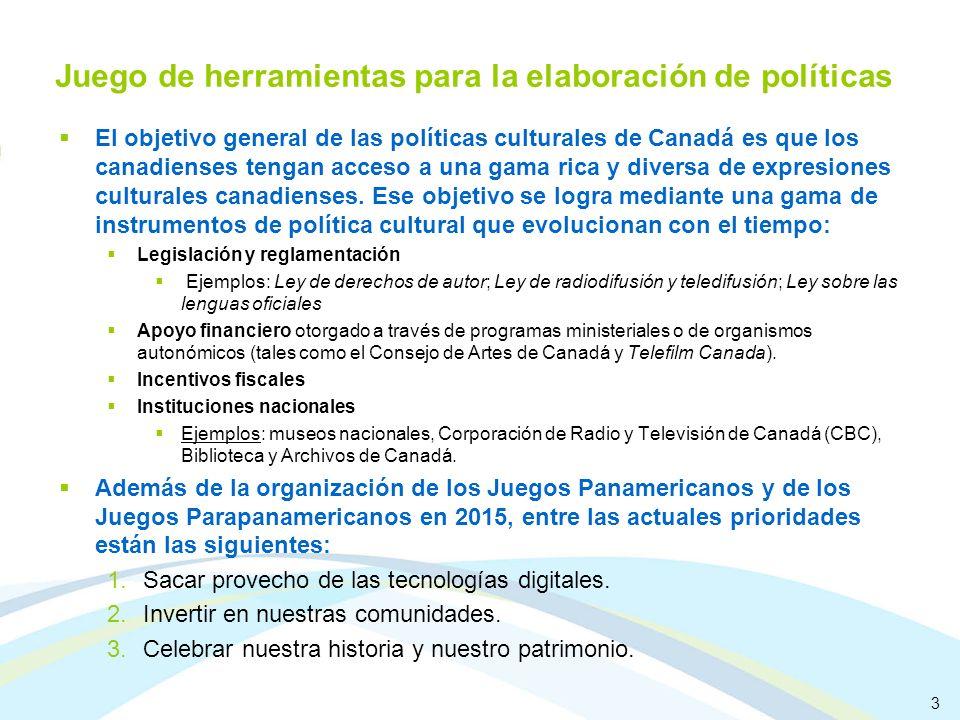 3 Juego de herramientas para la elaboración de políticas El objetivo general de las políticas culturales de Canadá es que los canadienses tengan acceso a una gama rica y diversa de expresiones culturales canadienses.