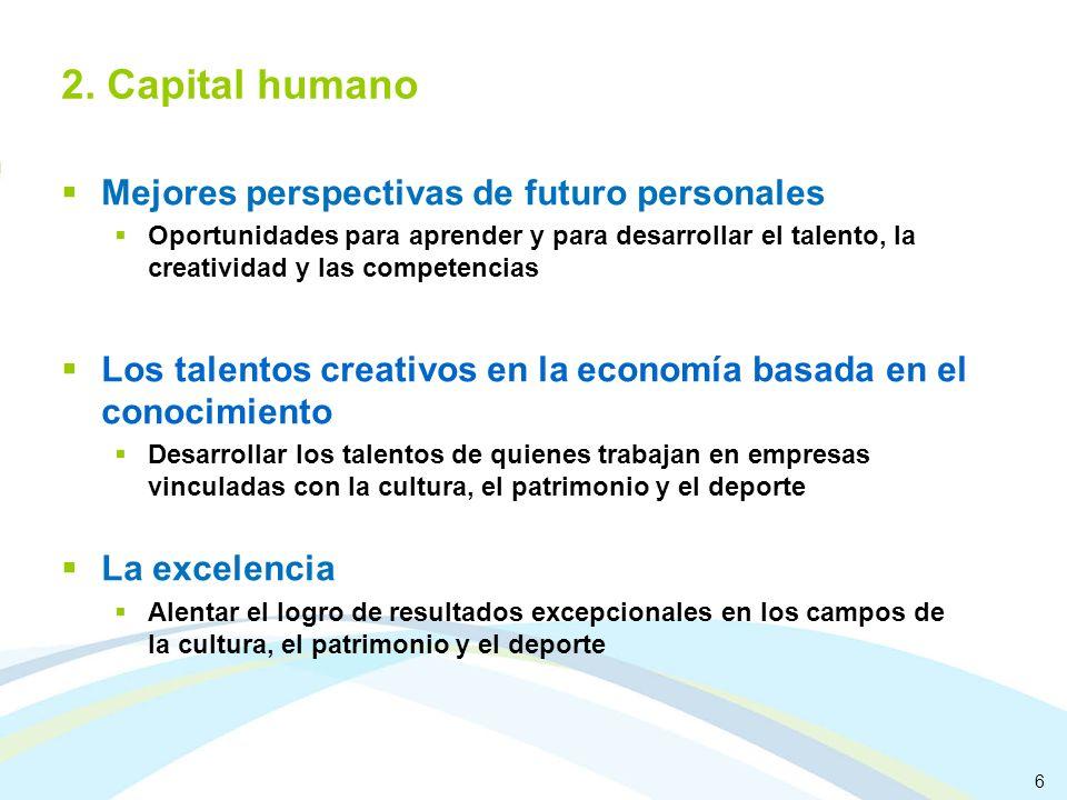 6 2. Capital humano Mejores perspectivas de futuro personales Oportunidades para aprender y para desarrollar el talento, la creatividad y las competen