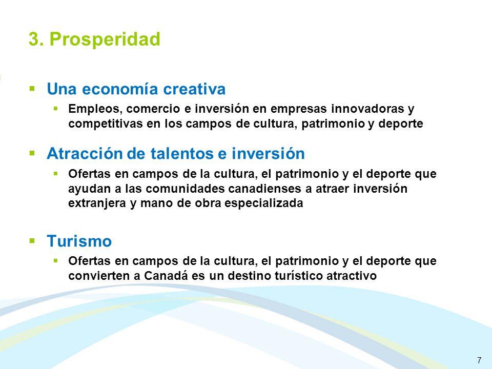 7 3. Prosperidad Una economía creativa Empleos, comercio e inversión en empresas innovadoras y competitivas en los campos de cultura, patrimonio y dep