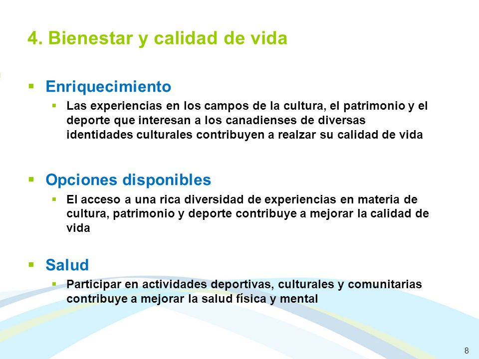 8 4. Bienestar y calidad de vida Enriquecimiento Las experiencias en los campos de la cultura, el patrimonio y el deporte que interesan a los canadien
