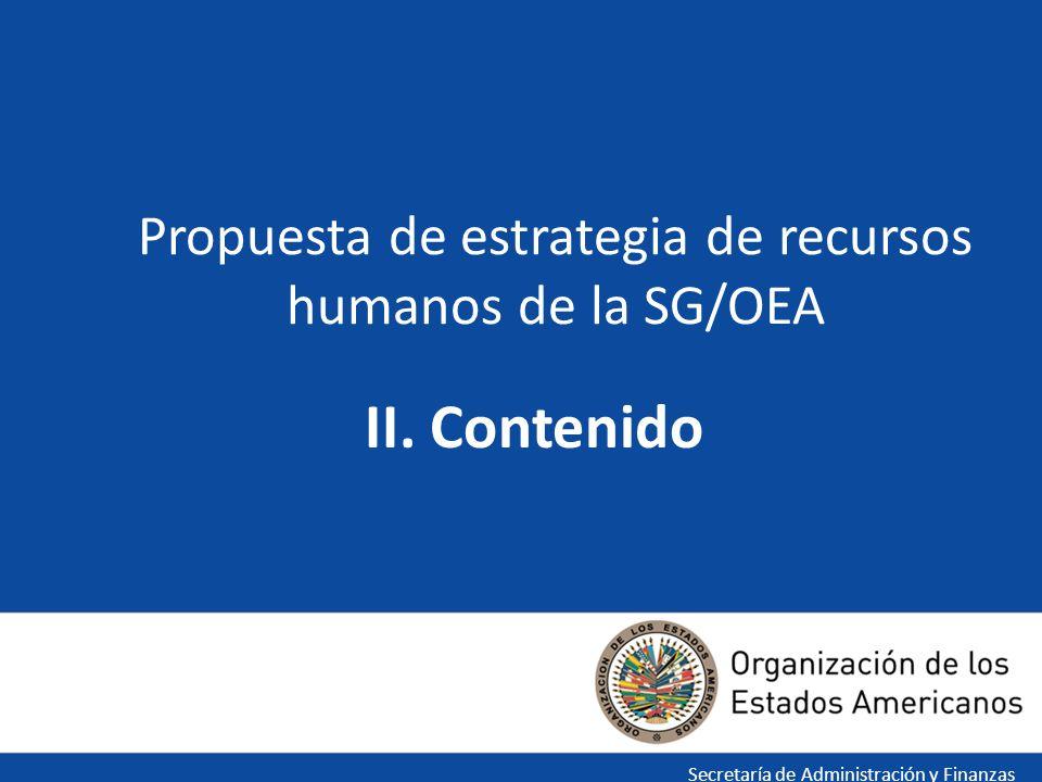 6 Propuesta de estrategia de recursos humanos de la SG/OEA Secretaría de Administración y Finanzas II. Contenido