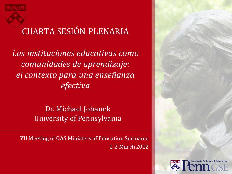 CUARTA SESIÓN PLENARIA Las instituciones educativas como comunidades de aprendizaje: el contexto para una enseñanza efectiva VII Meeting of OAS Minist