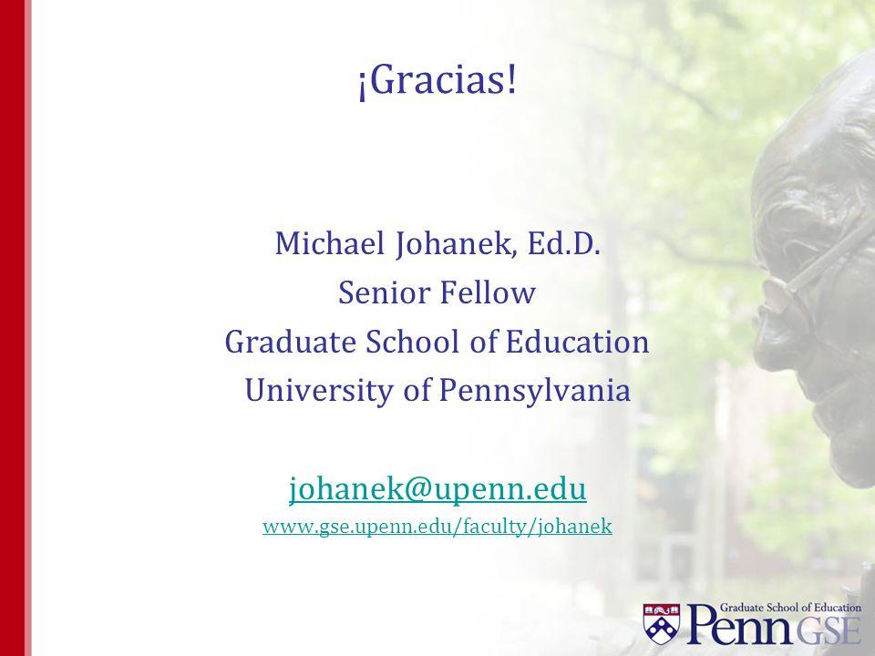 ¡Gracias! Michael Johanek, Ed.D. Senior Fellow Graduate School of Education University of Pennsylvania johanek@upenn.edu www.gse.upenn.edu/faculty/joh