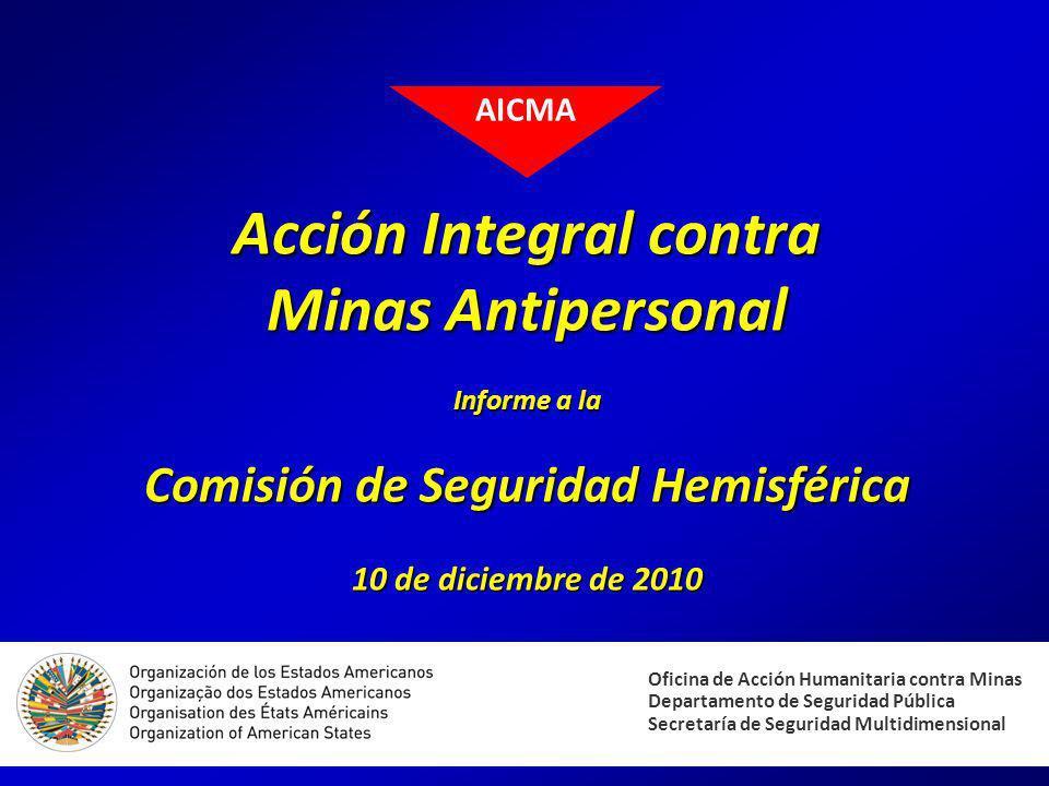 Acción Integral contra Minas Antipersonal Informe a la Comisión de Seguridad Hemisférica 10 de diciembre de 2010 Oficina de Acción Humanitaria contra