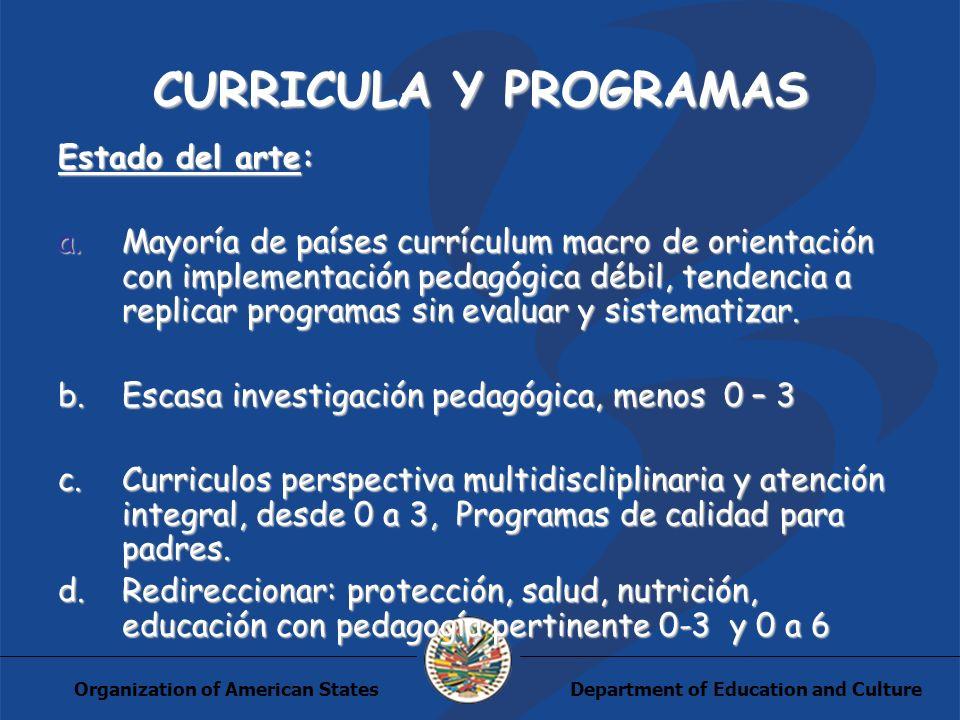 Department of Education and CultureOrganization of American States CURRICULA Y PROGRAMAS Estado del arte: a.Mayoría de países currículum macro de orie