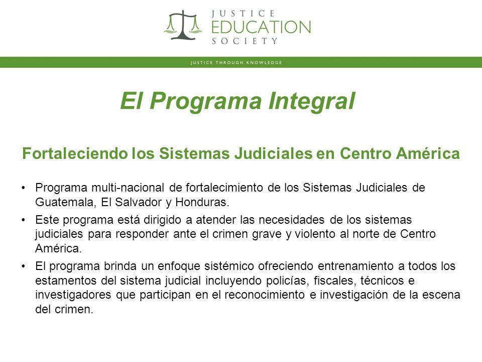 El Programa Integral Fortaleciendo los Sistemas Judiciales en Centro América Programa multi-nacional de fortalecimiento de los Sistemas Judiciales de Guatemala, El Salvador y Honduras.
