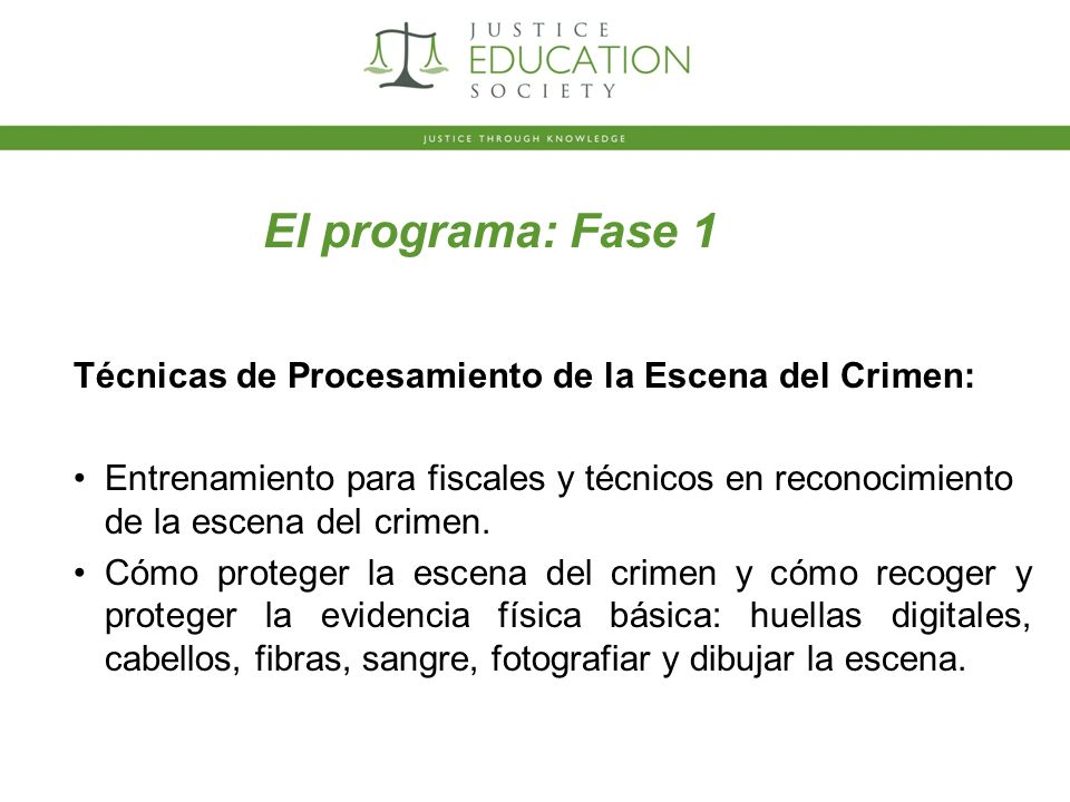 El programa: Fase 1 Técnicas de Procesamiento de la Escena del Crimen: Entrenamiento para fiscales y técnicos en reconocimiento de la escena del crimen.