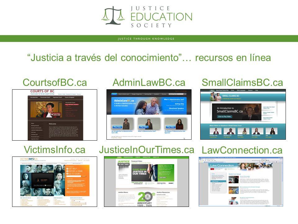 Justicia a través del conocimiento… recursos en línea CourtsofBC.caAdminLawBC.caSmallClaimsBC.ca VictimsInfo.caJusticeInOurTimes.ca LawConnection.ca