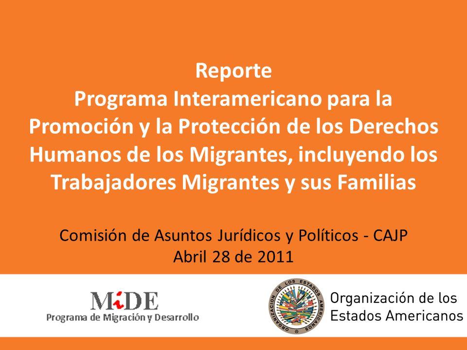 Reporte Programa Interamericano para la Promoción y la Protección de los Derechos Humanos de los Migrantes, incluyendo los Trabajadores Migrantes y su