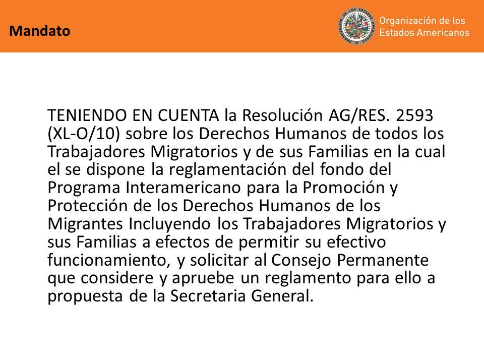 Mandato TENIENDO EN CUENTA la Resolución AG/RES. 2593 (XL-O/10) sobre los Derechos Humanos de todos los Trabajadores Migratorios y de sus Familias en