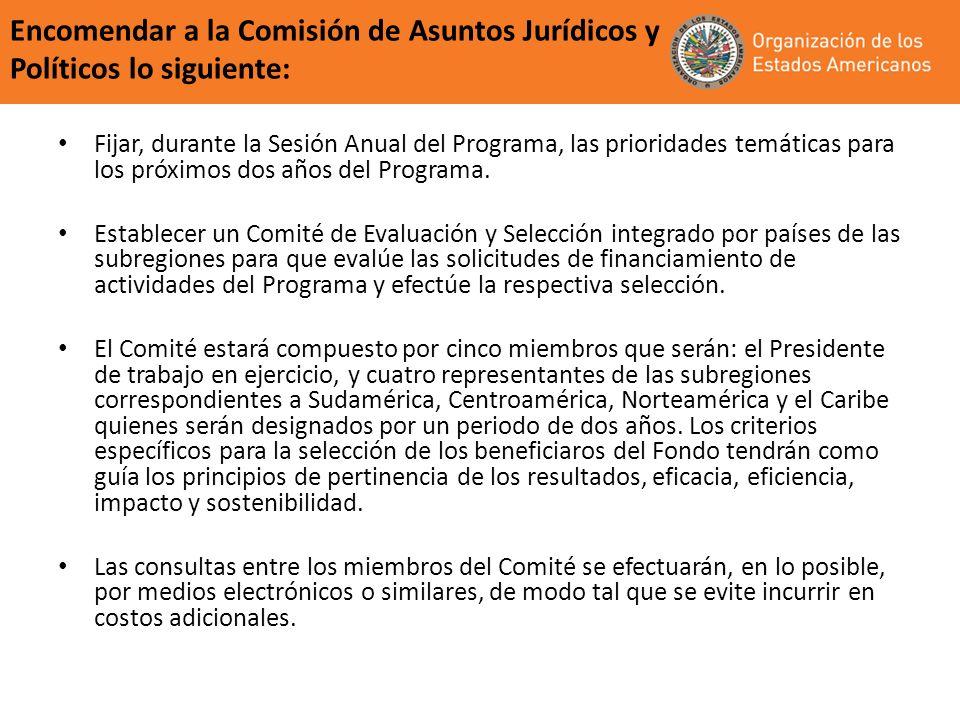 Encomendar a la Comisión de Asuntos Jurídicos y Políticos lo siguiente: Fijar, durante la Sesión Anual del Programa, las prioridades temáticas para lo
