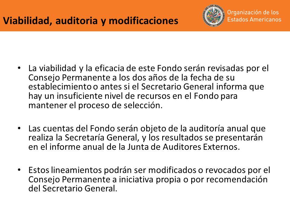 Viabilidad, auditoria y modificaciones La viabilidad y la eficacia de este Fondo serán revisadas por el Consejo Permanente a los dos años de la fecha