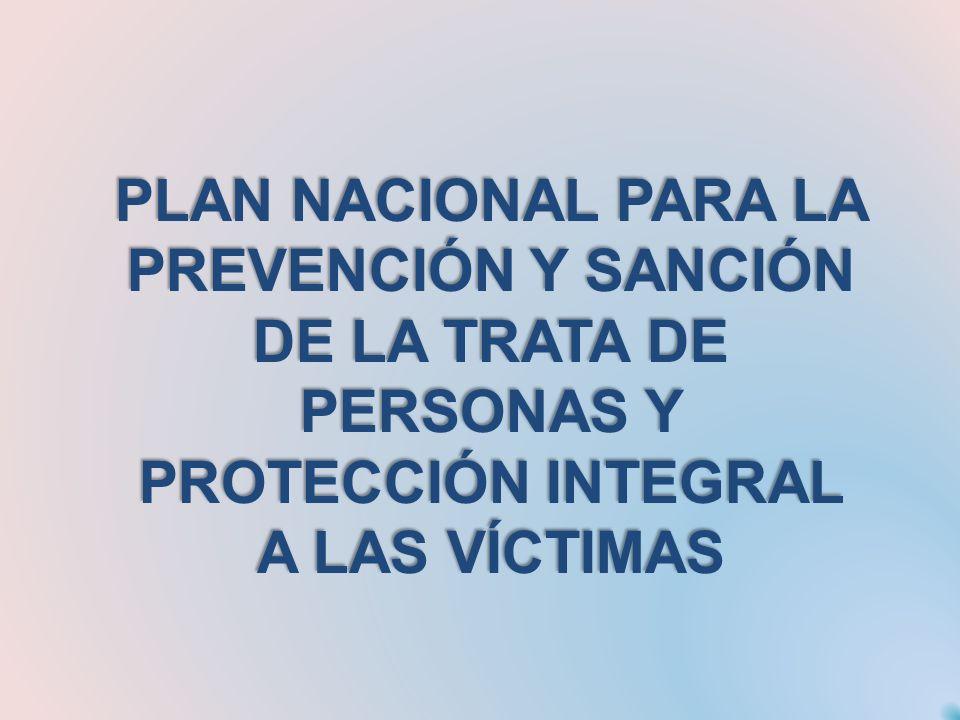 PLAN NACIONAL PARA LA PREVENCIÓN Y SANCIÓN DE LA TRATA DE PERSONAS Y PROTECCIÓN INTEGRAL A LAS VÍCTIMAS