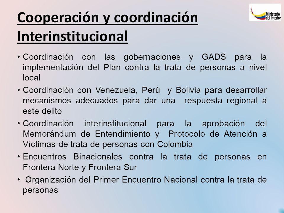 Cooperación y coordinación Interinstitucional Coordinación con las gobernaciones y GADS para la implementación del Plan contra la trata de personas a