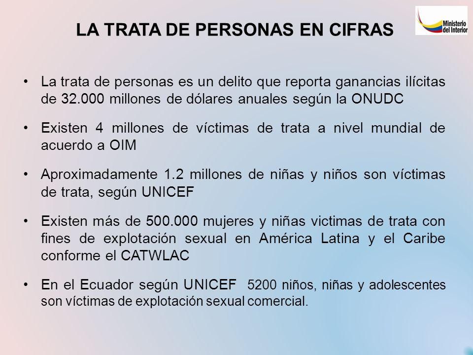 LA TRATA DE PERSONAS EN CIFRAS La trata de personas es un delito que reporta ganancias ilícitas de 32.000 millones de dólares anuales según la ONUDC E