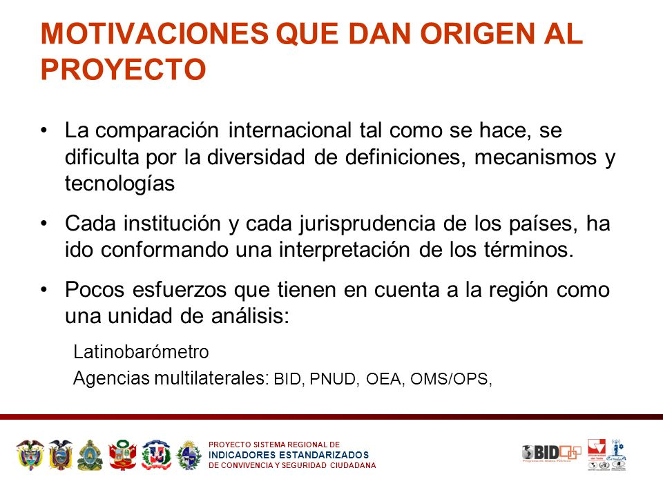 PROYECTO SISTEMA REGIONAL DE INDICADORES ESTANDARIZADOS DE CONVIVENCIA Y SEGURIDAD CIUDADANA La comparación internacional tal como se hace, se dificul