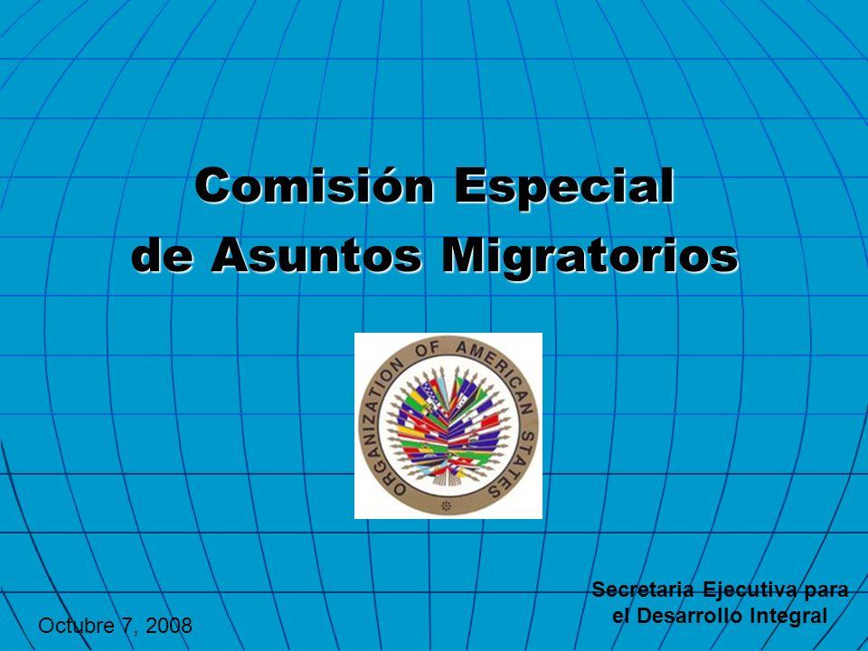 Comisión Especial de Asuntos Migratorios Secretaria Ejecutiva para el Desarrollo Integral Octubre 7, 2008