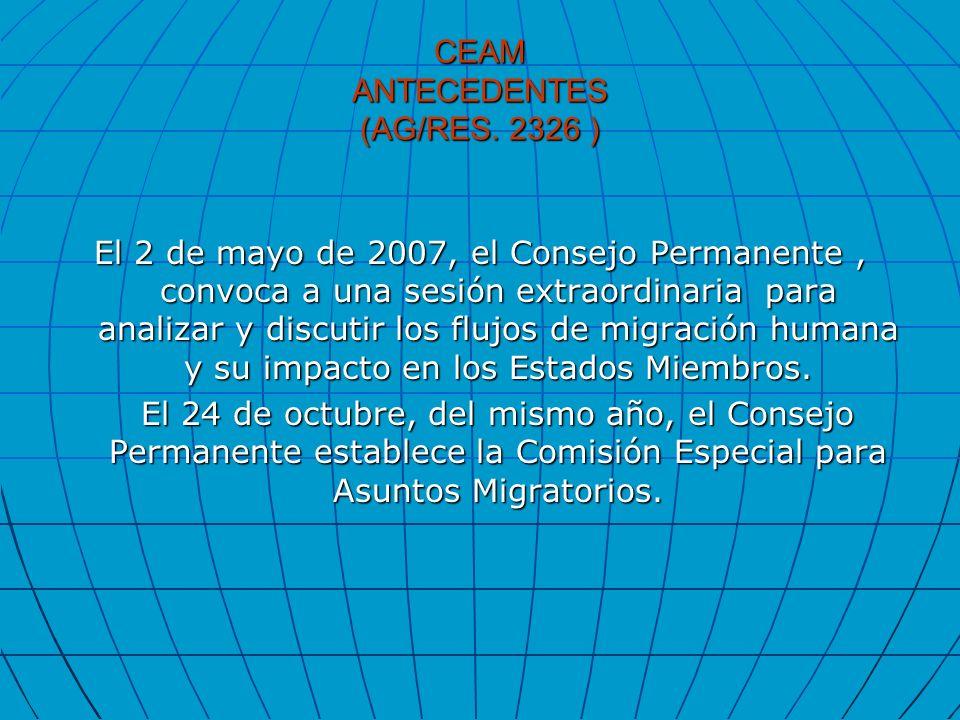 CEAM ANTECEDENTES (AG/RES. 2326 ) El 2 de mayo de 2007, el Consejo Permanente, convoca a una sesión extraordinaria para analizar y discutir los flujos