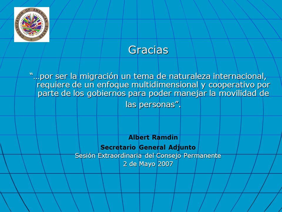 Gracias …por ser la migración un tema de naturaleza internacional, requiere de un enfoque multidimensional y cooperativo por parte de los gobiernos pa