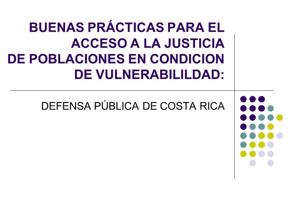 BUENAS PRÁCTICAS PARA EL ACCESO A LA JUSTICIA DE POBLACIONES EN CONDICION DE VULNERABILILDAD: DEFENSA PÚBLICA DE COSTA RICA