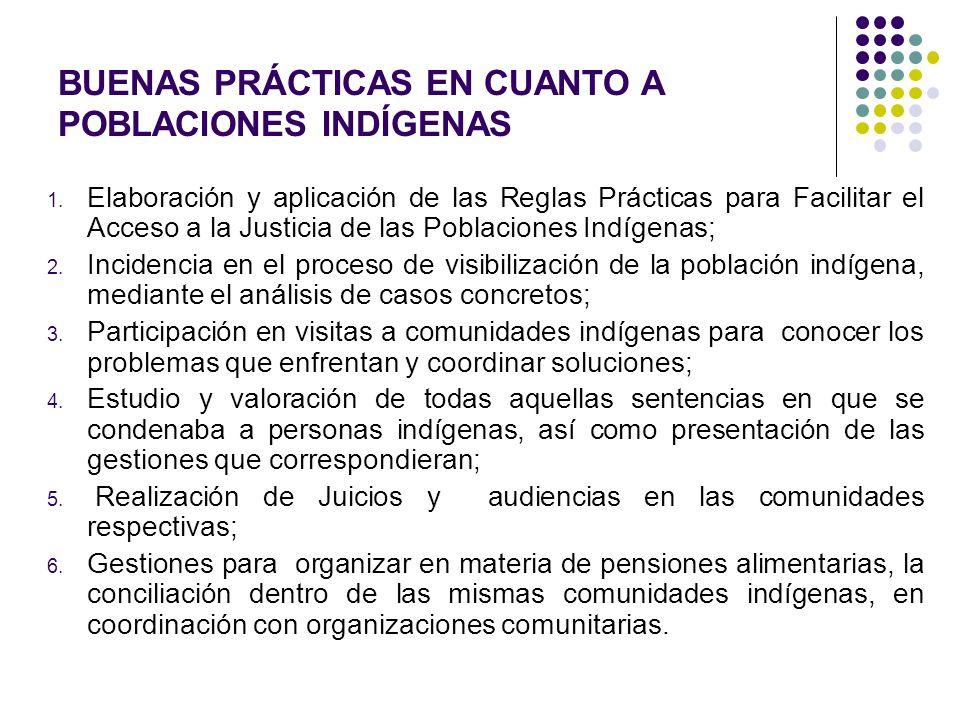 BUENAS PRÁCTICAS EN CUANTO A POBLACIONES INDÍGENAS 1. Elaboración y aplicación de las Reglas Prácticas para Facilitar el Acceso a la Justicia de las P