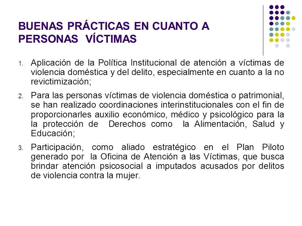 BUENAS PRÁCTICAS EN CUANTO A PERSONAS VÍCTIMAS 1. Aplicación de la Política Institucional de atención a víctimas de violencia doméstica y del delito,