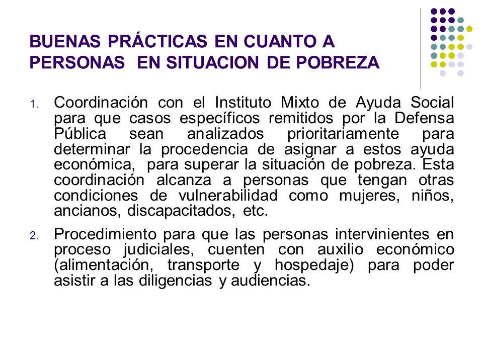 BUENAS PRÁCTICAS EN CUANTO A PERSONAS EN SITUACION DE POBREZA 1. Coordinación con el Instituto Mixto de Ayuda Social para que casos específicos remiti