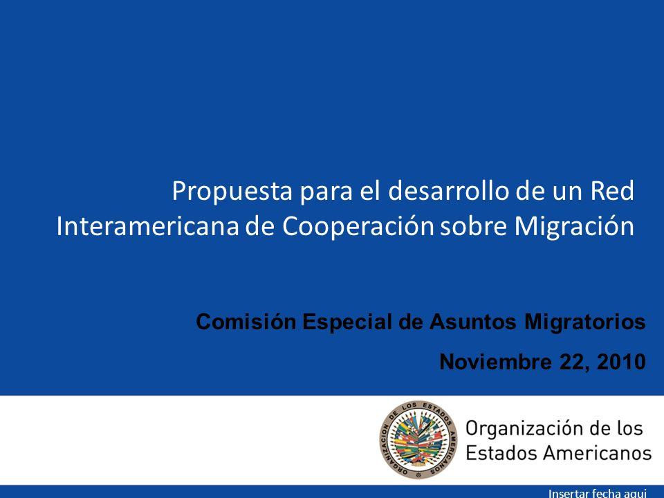 Propuesta para el desarrollo de un Red Interamericana de Cooperación sobre Migración Insertar fecha aqui Comisión Especial de Asuntos Migratorios Noviembre 22, 2010