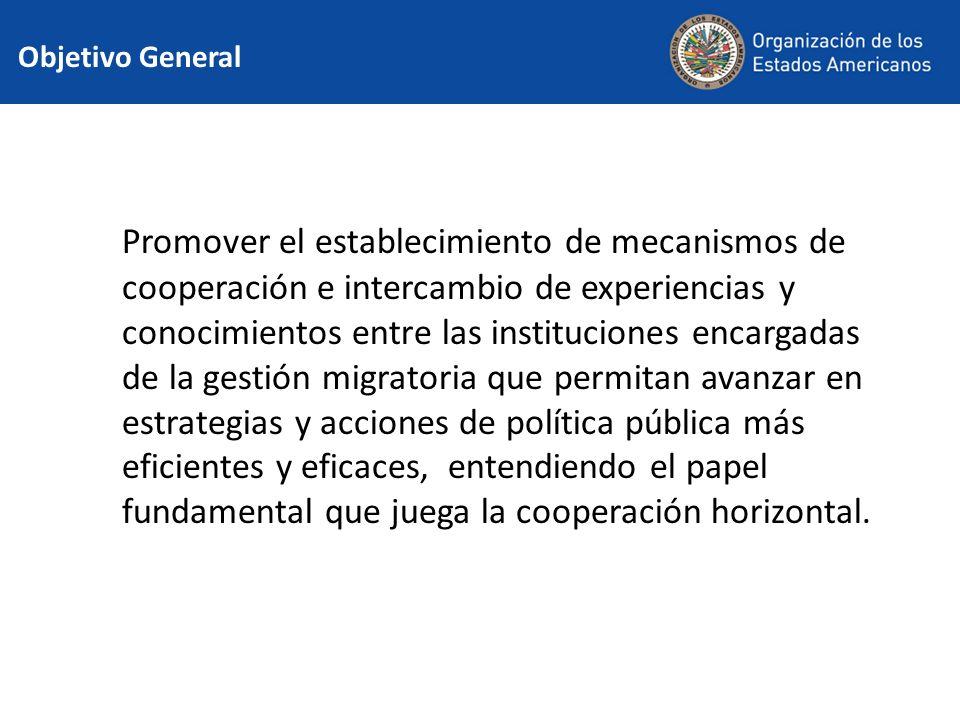 Objetivo General Promover el establecimiento de mecanismos de cooperación e intercambio de experiencias y conocimientos entre las instituciones encarg