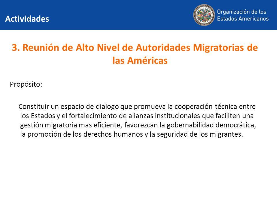 Actividades 3. Reunión de Alto Nivel de Autoridades Migratorias de las Américas Propósito: Constituir un espacio de dialogo que promueva la cooperació