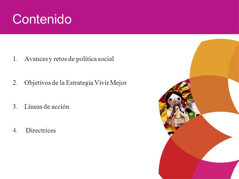 1. Avances y retos de política social 2. Objetivos de la Estrategia Vivir Mejor 3. Líneas de acción 4. Directrices Contenido