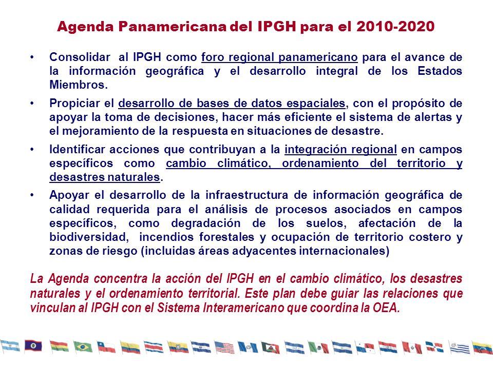 Agenda Panamericana del IPGH para el 2010-2020 Consolidar al IPGH como foro regional panamericano para el avance de la información geográfica y el desarrollo integral de los Estados Miembros.