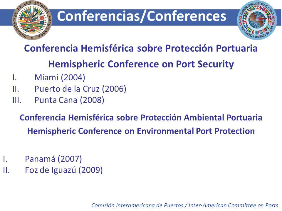 I.Miami (2004) II.Puerto de la Cruz (2006) III.Punta Cana (2008) Conferencias/Conferences Conferencia Hemisférica sobre Protección Portuaria Hemispher