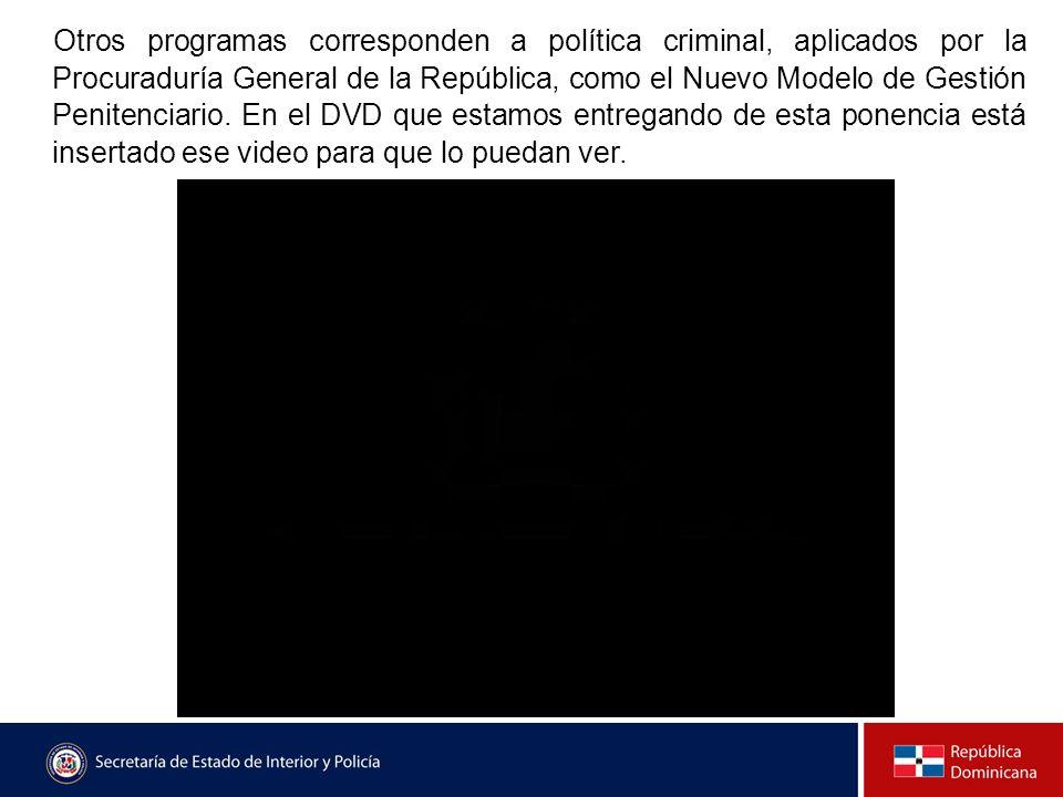 Otros programas corresponden a política criminal, aplicados por la Procuraduría General de la República, como el Nuevo Modelo de Gestión Penitenciario