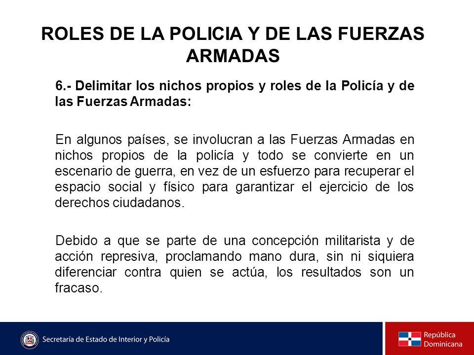 ROLES DE LA POLICIA Y DE LAS FUERZAS ARMADAS 6.- Delimitar los nichos propios y roles de la Policía y de las Fuerzas Armadas: En algunos países, se in