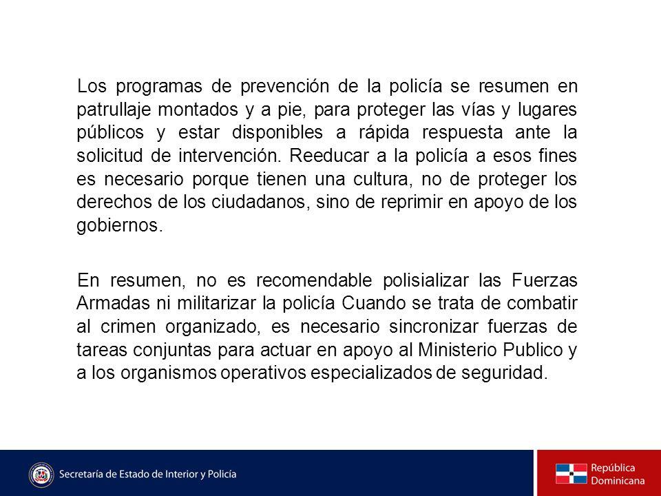 Los programas de prevención de la policía se resumen en patrullaje montados y a pie, para proteger las vías y lugares públicos y estar disponibles a r