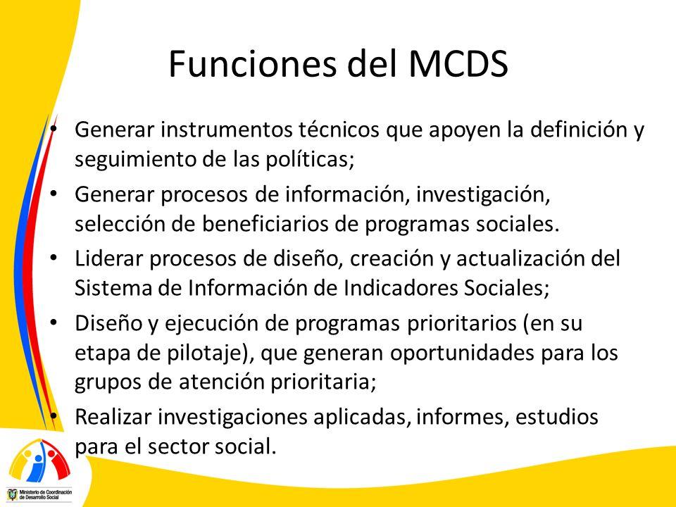 Funciones del MCDS Generar instrumentos técnicos que apoyen la definición y seguimiento de las políticas; Generar procesos de información, investigaci