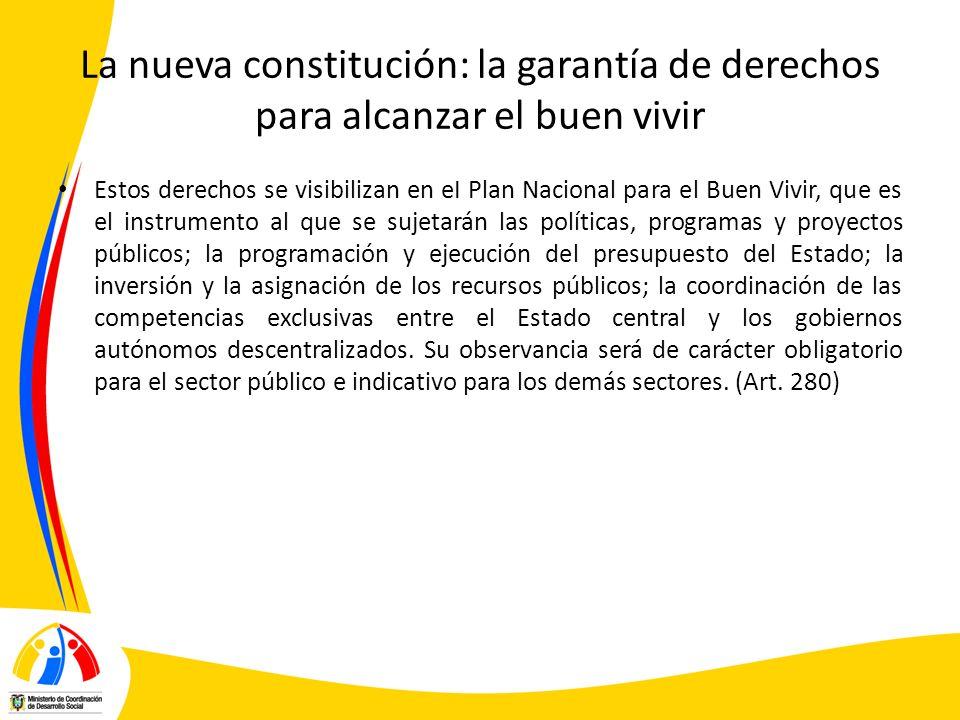 La nueva constitución: la garantía de derechos para alcanzar el buen vivir Estos derechos se visibilizan en eI Plan Nacional para el Buen Vivir, que e