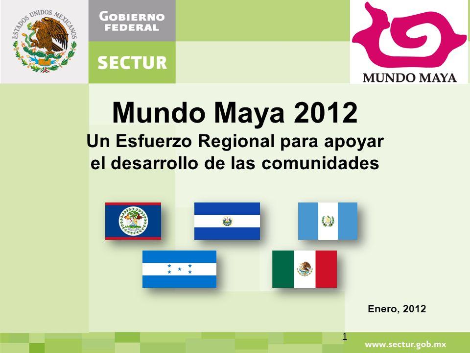 Mundo Maya 2012 Un Esfuerzo Regional para apoyar el desarrollo de las comunidades Enero, 2012 1