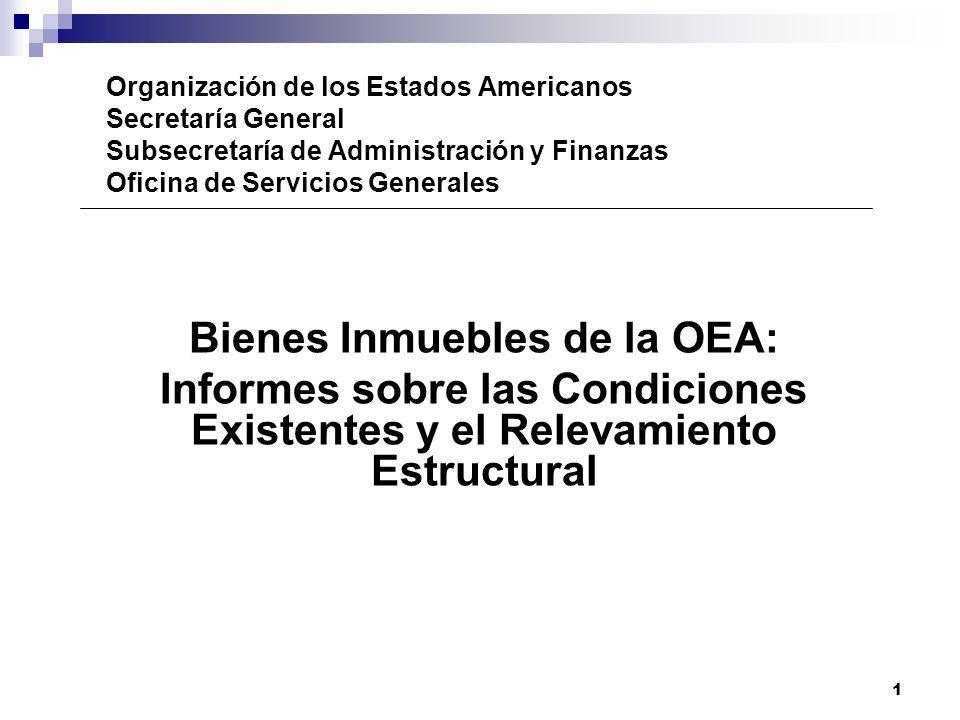 1 Organización de los Estados Americanos Secretaría General Subsecretaría de Administración y Finanzas Oficina de Servicios Generales Bienes Inmuebles de la OEA: Informes sobre las Condiciones Existentes y el Relevamiento Estructural