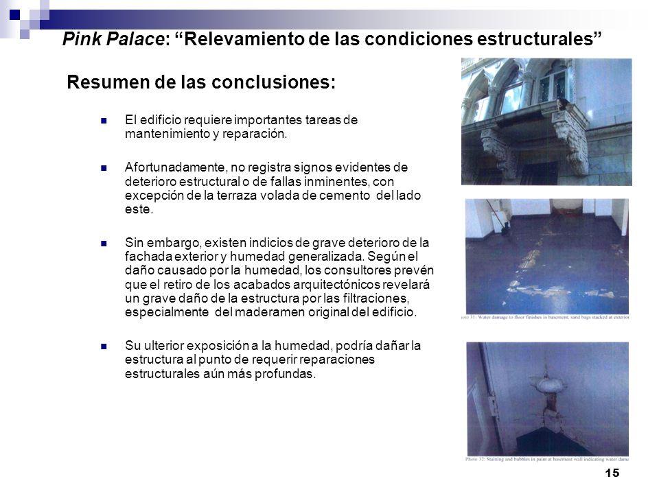 15 Pink Palace: Relevamiento de las condiciones estructurales Resumen de las conclusiones: El edificio requiere importantes tareas de mantenimiento y reparación.